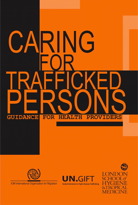 Caring for trafficked persons. Guidance for health providers (IOM 2009)